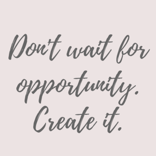 dont-wait-for-opportunity-create-it-inspirational-quote-about-life-and-success-2